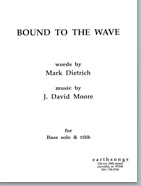 bound to the wave (ttbb) (pdf if ordered for entire choir)